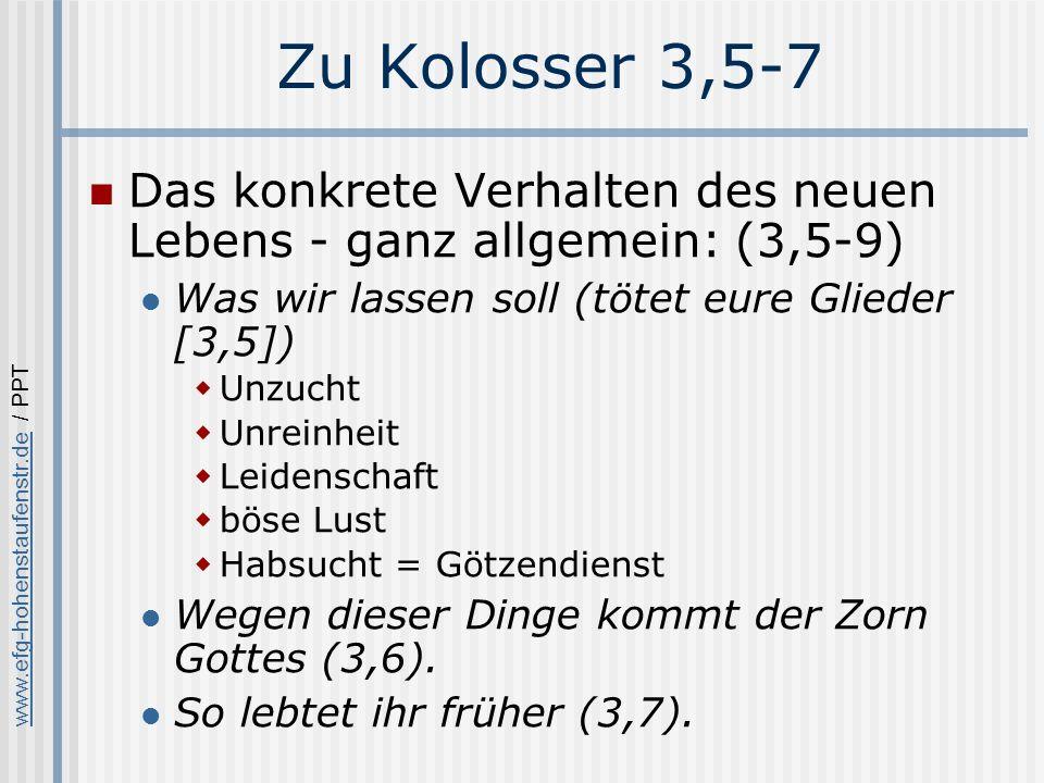 Zu Kolosser 3,5-7 Das konkrete Verhalten des neuen Lebens - ganz allgemein: (3,5-9) Was wir lassen soll (tötet eure Glieder [3,5])